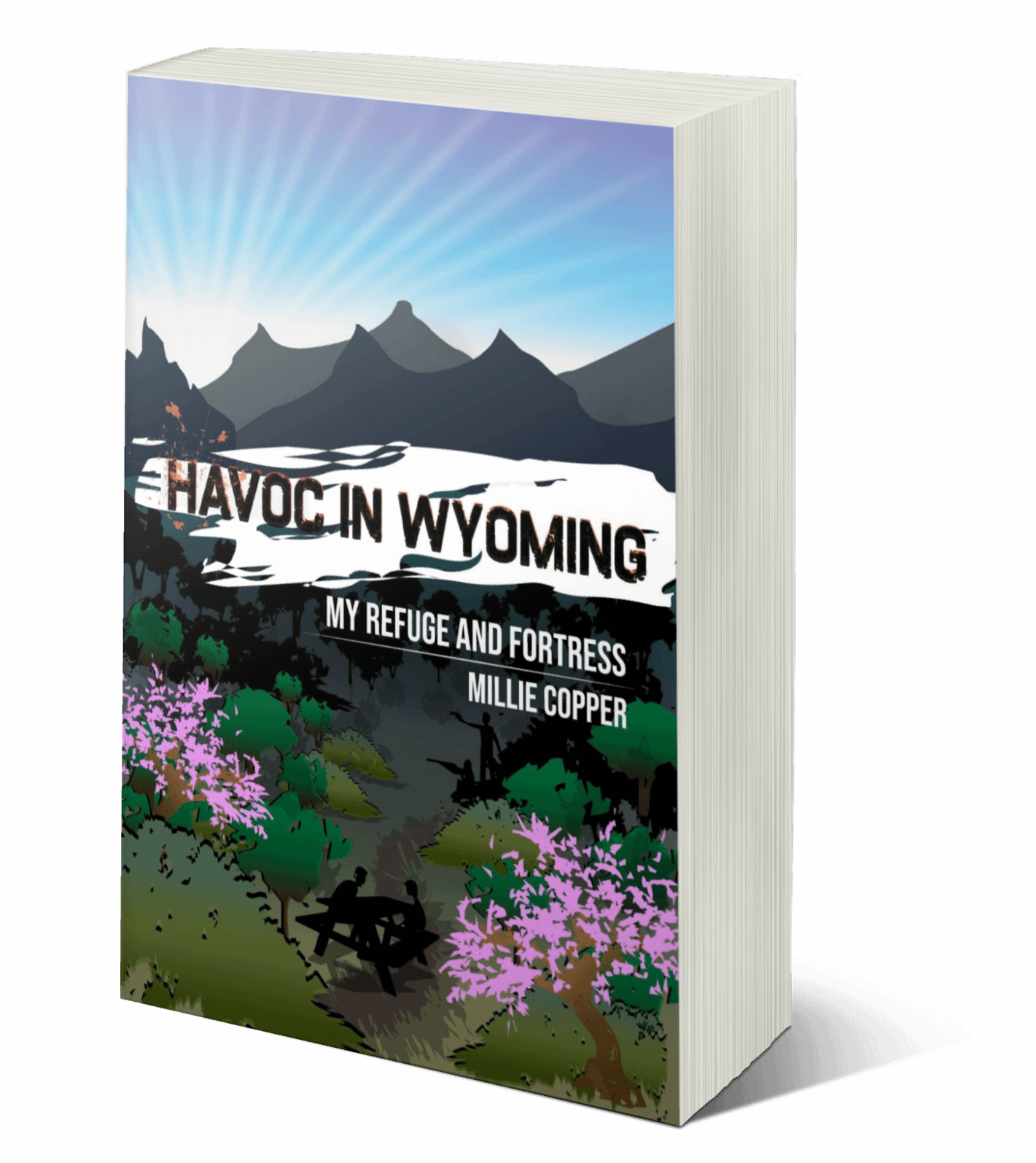 Havoc in Wyoming: Part 7, My Refuge and Fortress